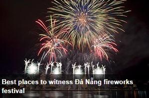 http://vietnamnews.vn/pr/brandinfo/450081/best-places-to-witness-da-nang-fireworks-festival.html#ZFYgkjuIIo96c5wF.97