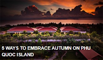 https://vietnamnews.vn/brand-info/772794/5-ways-to-embrace-autumn-on-phu-quoc-island.html