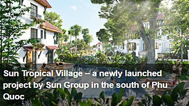 https://vietnamnews.vn/brand-info/1026811/sun-tropical-village-%E2%80%93-a-newly-launched-project-by-sun-group-in-the-south-of-phu-quoc.html